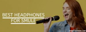 best headphones for smule