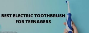 Best Electric Toothbrush For Teenagers
