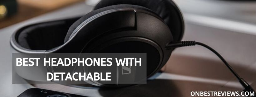 Best Headphones With Detachable
