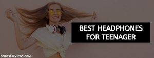 Best Headphones For teenager