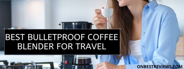 Best Bulletproof Coffee Blender For Travel