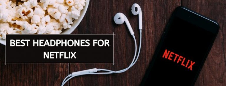 Best Headphones For Netflix