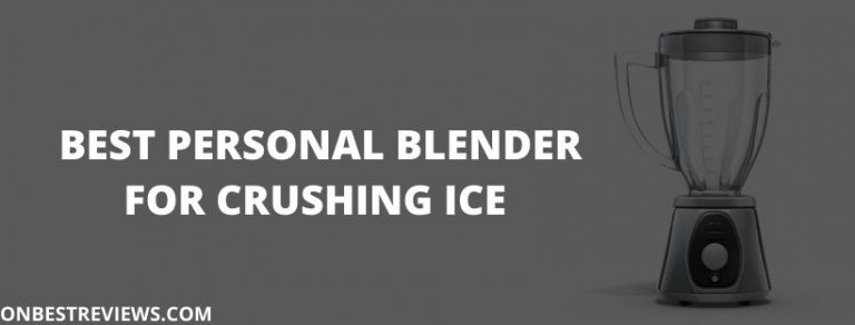 Best Personal Blender For Crushing Ice