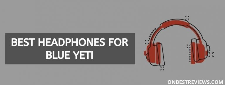 Best Headphones For Blue Yeti