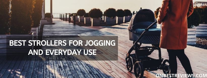 Best Strollers For Jogging And Everyday Use
