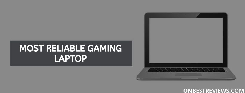 Most Reliable Gaming Laptop