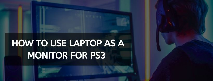 How To Use Laptop As A Monitor For PS3