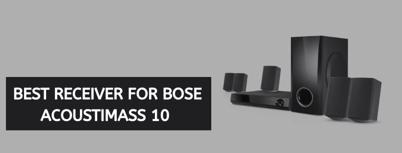Best Receiver For Bose Acoustimass 10