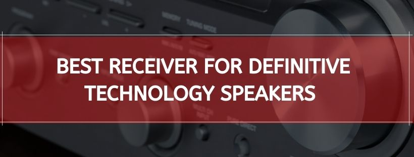 Best Receiver For Definitive Technology Speakers