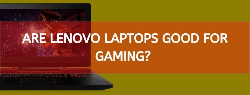 Are Lenovo Laptops Good For Gaming?