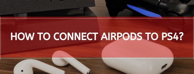 How To Connect AirPods To Ps4