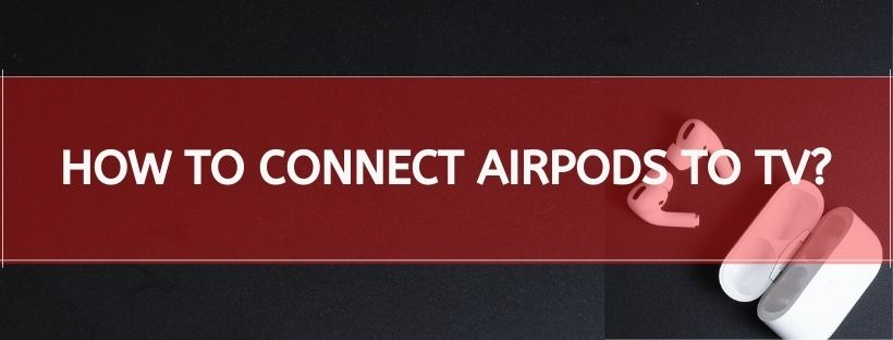 How To Connect Airpods To TV
